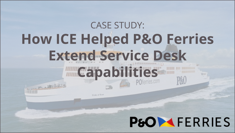 How ICE Helped P&O Ferries Extend Service Desk Capabilities